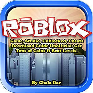 Roblox Game, Studio, Unblocked, Cheats Download Guide Unofficial Audiobook