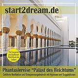 Phantasiereise Palast des Reichtums: Geführte Meditation und Entspannungstechnik mit Hypnose und Suggestionen