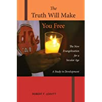 Truth Will Make You Free: The New Evangelization for a Secular Age; A Study in Development