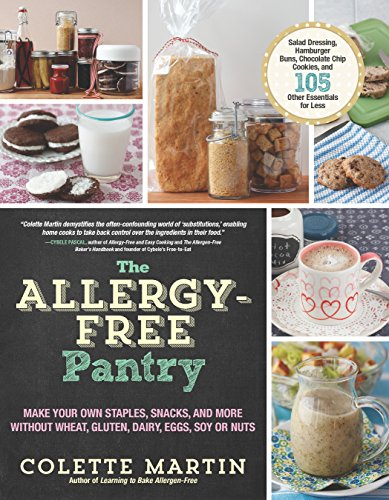 The Allergy-Free Pantry: Make Your Own Staples, Snacks, and More Without Wheat, Gluten, Dairy, Eggs, Soy or Nuts by Colette Martin