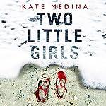 Two Little Girls: Jessie Flynn Crime Thriller, Book 3 | Kate Medina