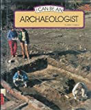 I Can Be an Archaeologist, R. Pickering, 0516019090