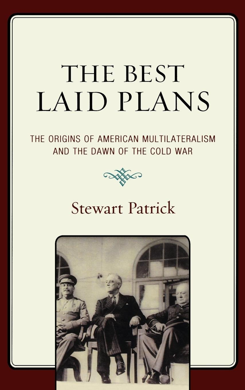 The Best Laid Plans: The Origins of American Multilateralism and the Dawn of the Cold War