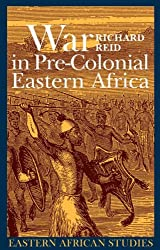 War in Pre-colonial Eastern Africa: The Patterns and Meanings of State-level Conflict in the 19th Century (Eastern African Studies)