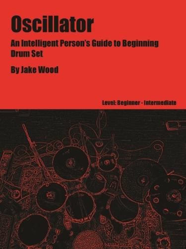 Oscillator: An Intelligent Person's Guide to Beginning Drum Set