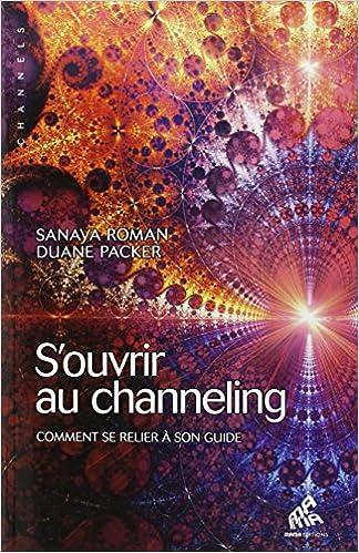 Livres gratuits en ligne S'ouvrir au channeling - Comment se relier à son guide pdf