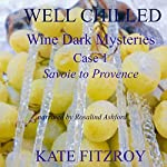 Well Chilled, Case 1: Savoie to Provence (Wine Dark Mysteries) | Kate Fitzroy