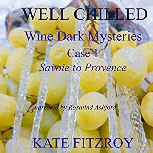 Well Chilled, Case 1: Savoie to Provence (Wine Dark Mysteries) Audiobook