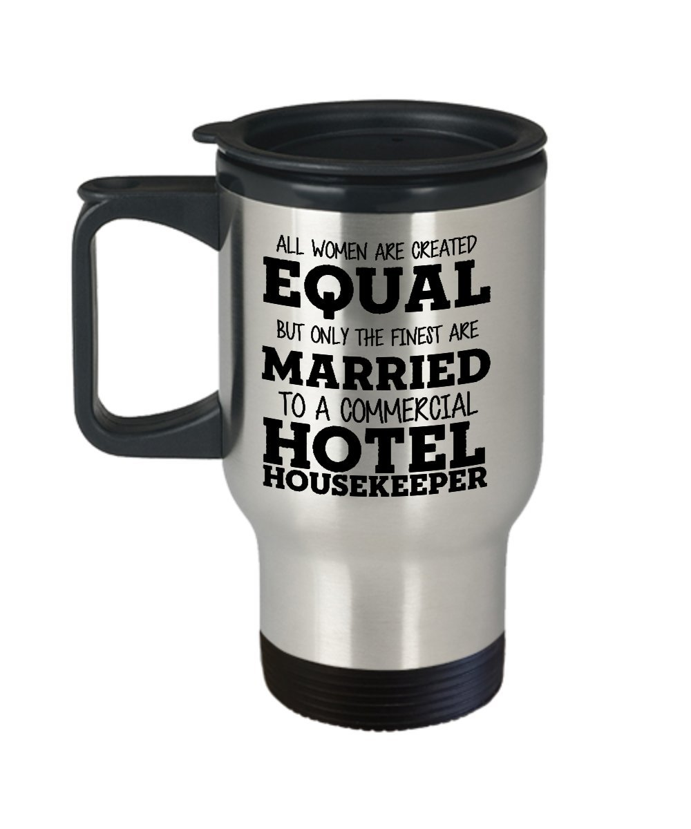 All Women Are Created Equal But Only The Finest Are Married To A Hotel housekeeper - Funny Hotel housekeeper Wife Insulated Travel Mug - Best Inspirat