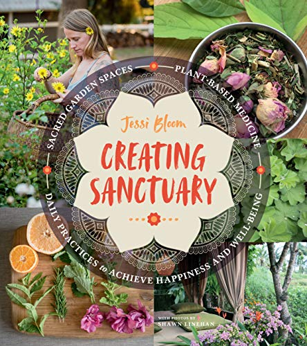 - Creating Sanctuary: Sacred Garden Spaces, Plant-Based Medicine, and Daily Practices to Achieve Happiness and Well-Being