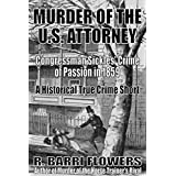 Murder of the U.S. Attorney: Congressman Sickles' Crime of Passion in 1859 (A Historical True Crime Short)
