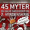 45 myter og halve sandheder om 2. Verdenskrig (45 myter og halve sandheder 1)