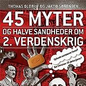 45 myter og halve sandheder om 2. Verdenskrig (45 myter og halve sandheder 1) | Jakob Sørensen, Thomas Oldrup