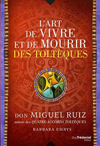 L'art de vivre et de mourir des toltèques (Sciences humaines) (French Edition)