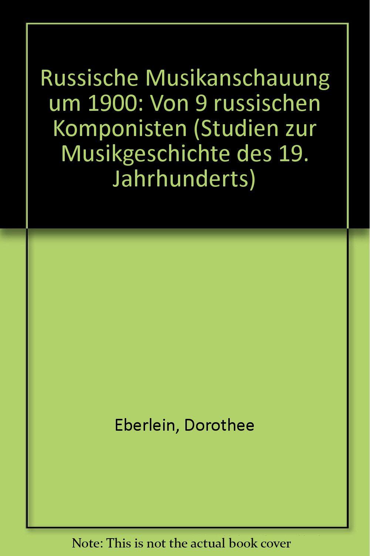 Russische Musikanschauung Um 1900 Von 9 Russischen Komponisten  Studien Zur Musikgeschichte Des 19. Jahrhunderts Band 52