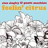 Feelin' Citrus by Alan Singley & Pants Machine (2009-08-25?