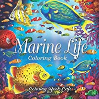 Marine Life Coloring Book: An Adult Coloring Book Featuring Tropical Fish, Beautiful Coral Reefs and Stunning Ocean Life…
