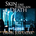 Skin like Porcelain Death | Daniel José Older