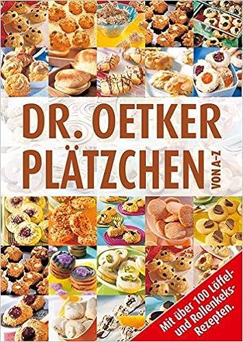 Dr Oetker Weihnachtsplätzchen.Plätzchen Von A Z Taschenbuch Amazon De Dr Oetker Bã Cher