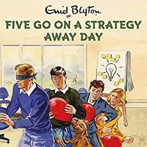 Five Go on a Strategy Away Day Audiobook
