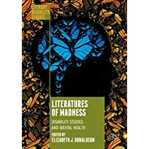 Literatures of Madness: Disability Studies and Mental Health (Literary Disability Studies)