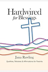Hardwired for Blessings: Qualities, Rebukes & Affirmations for Parents Paperback