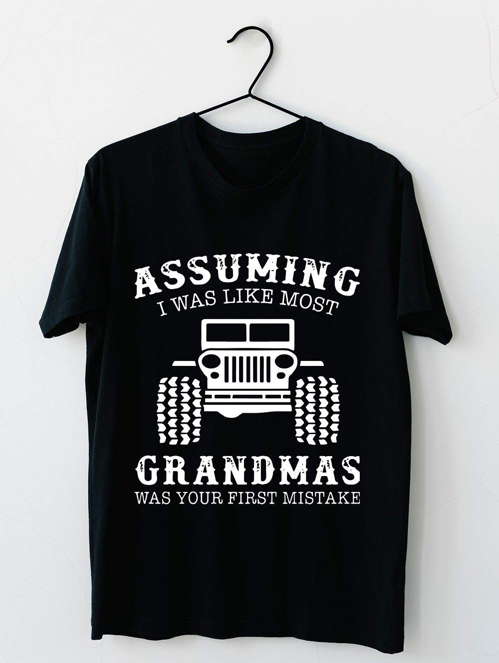Assuming I Was Like Most Grandmas Was Your First Mistake Jeep T Shirts 36 T Shirt F