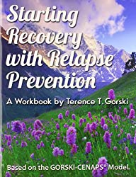 Starting Recovery with Relapse Prevention: A Workbook by Terence T. Groski