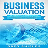 #4: Business Valuation: The Ultimate Guide to Business Valuation for Beginners, Including How to Value a Business Through Financial Valuation Methods