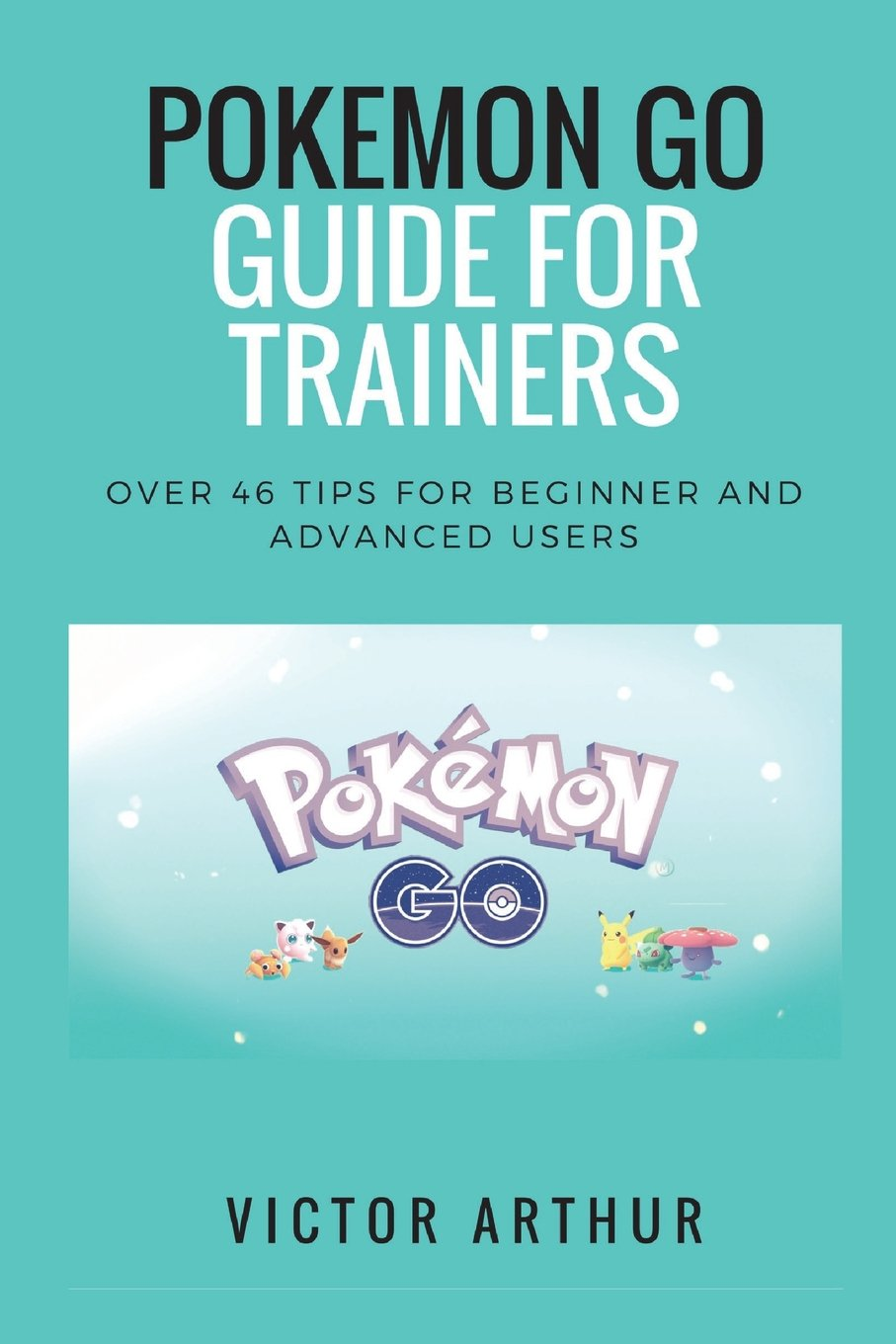 Download Pokemon Go Guide For Trainers: Over 46 Tips For Beginner And Advanced Users ebook
