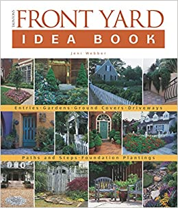 Taunton's Front Yard Idea Book: How to Create a Welcoming Entry and Expand  Your (Taunton Home Idea Books): Jeni Webber: 9781561585199: Amazon.com:  Books