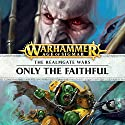 Only the Faithful: Age of Sigmar: Knights of Vengeance, Book 4 Performance by David Guymer Narrated by Gareth Armstrong, John Banks, Ian Brooker, Steve Conlin, Jonathan Keeble, Stephen Perring, Saul Reichlin