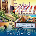 Booked for Trouble: Lighthouse Library Mystery Series #2 | Eva Gates