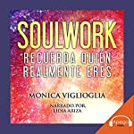 Soulwork: Recuerda quién realmente eres [Soulwork: Remember Who You Really Are] | Monica Viglioglia