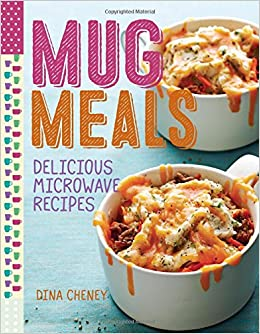 Mug meals delicious microwave recipes dina cheney 9781627109161 mug meals delicious microwave recipes dina cheney 9781627109161 amazon books forumfinder