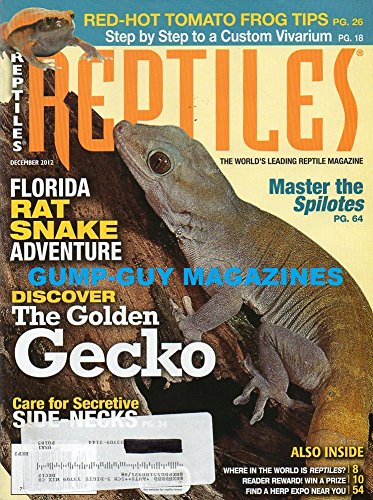 Reptiles December 2012 The World's Leading Reptile Magazine DISCOVER THE GOLDEN GECKO Florida Rat Snake Adventure STEP BY STEP TO A CUSTOM VIVARIUM Master The Spilotes
