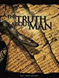 The Truth About Man - Biblical study of the