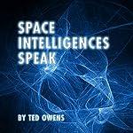 Space Intelligences Speak | Ted Owens