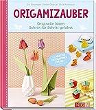 Origamizauber: Originelle Ideen Schritt für Schritt gefaltet