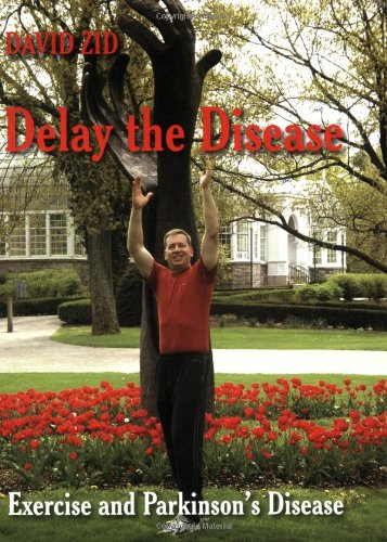 Delay the Disease -Exercise and Parkinson's Disease (Book) Spiral-bound – March 15, 2007 David Zid Jackie Russell RN BSN