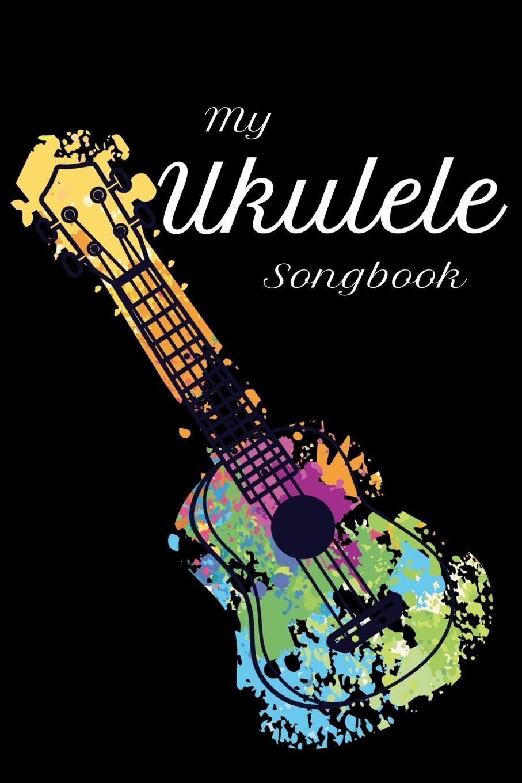 My Ukulele Songbook: Ukulele Chord and Tablature Notebook to