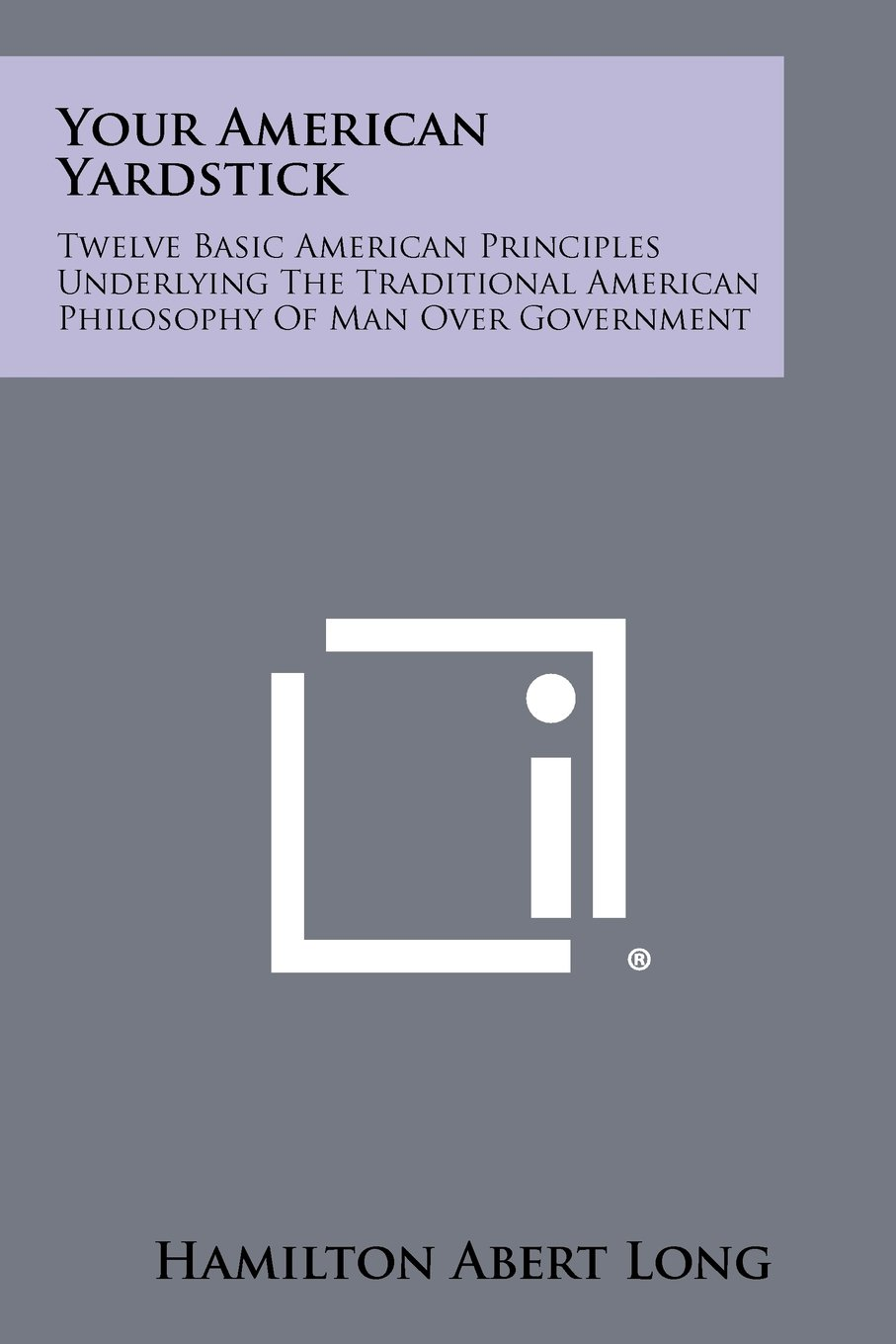 Download Your American Yardstick: Twelve Basic American Principles Underlying The Traditional American Philosophy Of Man Over Government pdf