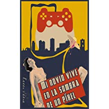 Mi novio vive en la sombra de un píxel: My boyfriend lives in the pixels shadow (Spanish Edition) Sep 27, 2018