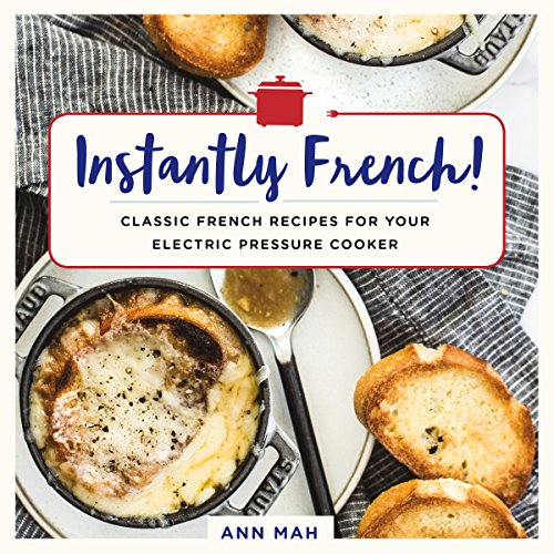 (Instantly French!: Classic French Recipes for Your Electric Pressure Cooker)