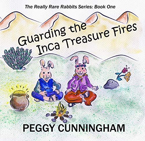 Guarding the Inca Treasure Fires (The Really Rare Rabbits Series Book 1) by [Cunningham, Peggy]