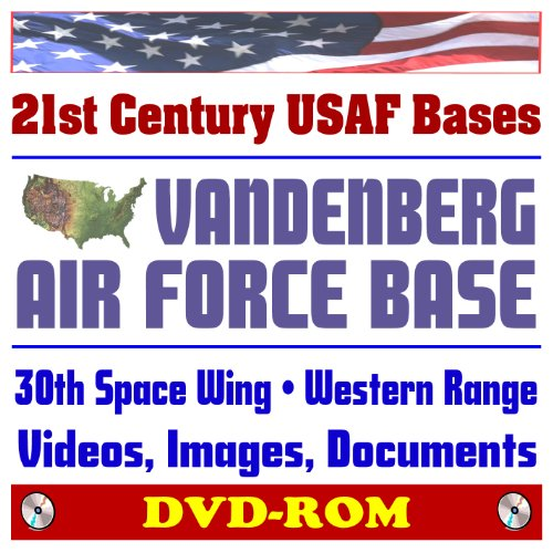 Vandenberg Air Force Base - 21st Century USAF Bases: Vandenberg Air Force Base (VAFB) and the 30th Space Wing, Rocket and Missile Launches, Images and Videos, Space Technology, Western Range (DVD-ROM)