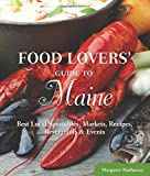 Food Lovers' Guide to Maine: Best Local Specialties, Markets, Recipes, Restaurants & Events (Food Lovers Series)