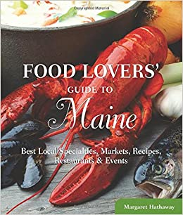 Food lovers guide to maine best local specialties markets food lovers guide to maine best local specialties markets recipes restaurants events food lovers series margaret hathaway 9780762770168 forumfinder Choice Image