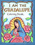 I AM the Guadalupe Coloring Book (Jimmy and Naomi's I AM Coloring Books) (Volume 2)