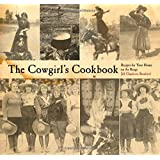 Cowgirl's Cookbook: Recipes For Your Home On The Range